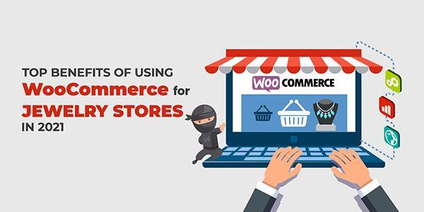 Top Benefits Of Using WooCommerce for Jewelry Stores In 2021